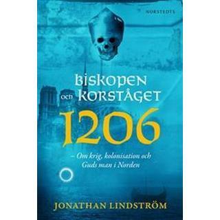 Biskopen och korståget 1206: om krig, kolonisation och Guds man i Norden (Inbunden, 2015)