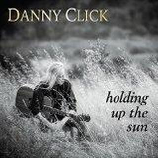 Danny Click - Holding Up The Sun