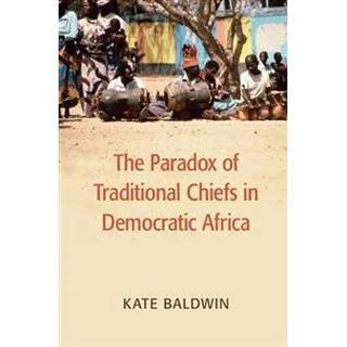 The Paradox of Traditional Chiefs in Democratic Africa (Häftad, 2015)