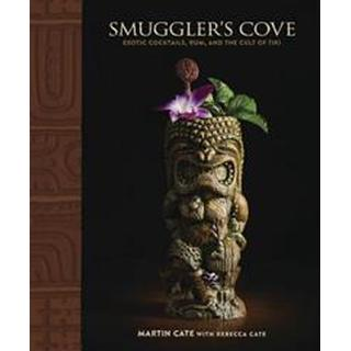 Smuggler's Cove: Exotic Cocktails, Rum, and the Cult of Tiki (Inbunden, 2016)