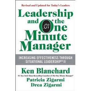 Leadership and the One Minute Manager: Increasing Effectiveness Through Situational Leadership II (Inbunden, 2013)