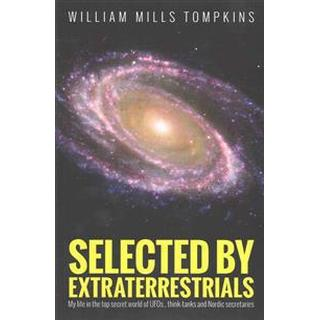 Selected by Extraterrestrials: My Life in the Top Secret World of UFOs., Think-Tanks and Nordic Secretaries (Häftad, 2015)