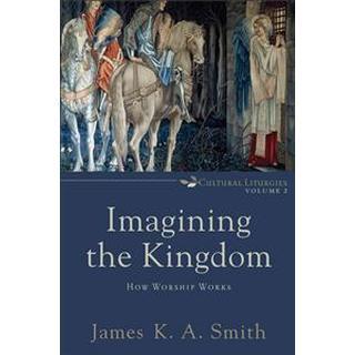 Imagining the Kingdom: How Worship Works (Häftad, 2013)