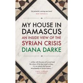 My House in Damascus: An Inside View of the Syrian Revolution (Häftad, 2015)