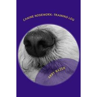 Canine Nosework: Training Log: Improve Your Teamwork and Fun with Your Dog by Taking Notes about Your Nosework (Häftad, 2014)