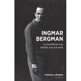 Ingmar Bergman: en berättelse om kärlek, sex och svek (E-bok, 2013)