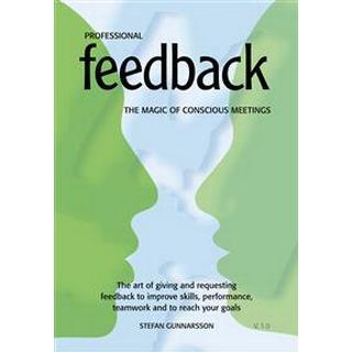 Professional Feedback - The magic of conscious meetings. The art of giving (Häftad, 2016)
