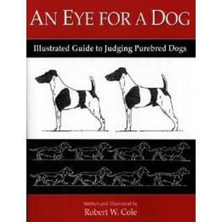 An Eye for a Dog: Illustrated Guide to Judging Purebred Dogs (Häftad, 2004)