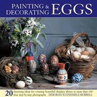 Painting & Decorating Eggs: 20 Charming Ideas for Creating Beautiful Displays Shown in More Than 130 Step-By-Step Photographs (Inbunden, 2013)