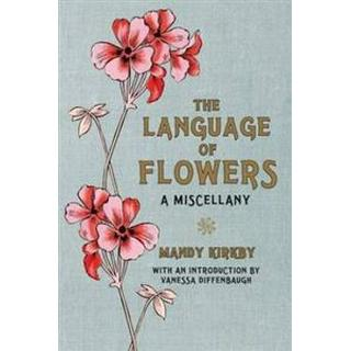 The Language of Flowers: A Miscellany (Inbunden, 2011)