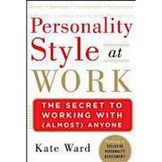 Personality Style at Work: The Secret to Working with (Almost) Anyone (Inbunden, 2012)