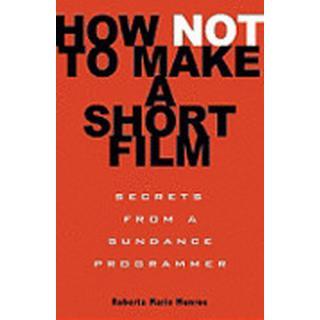 How Not to Make a Short Film (Häftad, 2009)