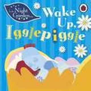 In the Night Garden: Wake Up Igglepiggle (Kartonnage, 2013)