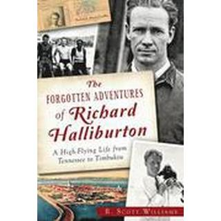 The Forgotten Adventures of Richard Halliburton:: A High-Flying Life from Tennessee to Timbuktu (Häftad, 2014)