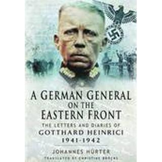 A German General on the Eastern Front: The Letters and Diaries of Gotthard Heinrici, 1941-1942 (Inbunden, 2014)