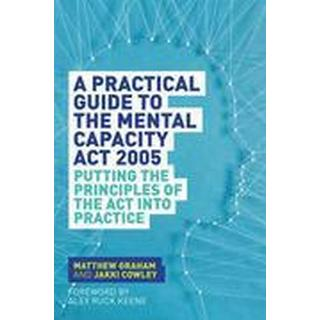 A Practical Guide to the Mental Capacity Act 2005 (Häftad, 2015)