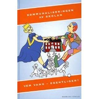 Kommunaliseringen av skolan: vem vann - egentligen? (Inbunden, 2011)