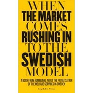 When the market comes rushing in to the Swedish model: a book from Kommunal about the privatisation of the welfare services in Sweden (Häftad, 2016), Häftad