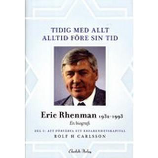 Tidig med allt - alltid före sin tid: en biografi om Eric Rhenman (1932-93). D. 1, Att förvärva ett erfarenhetskapital. Om uppväxt, utbildning och den tidiga karriären (1932-65) (Inbunden, 2013)