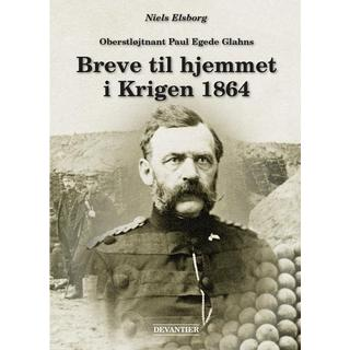 Oberstløjtnant Paul Egede Glahns breve til hjemmet i krigen 1864, Hardback