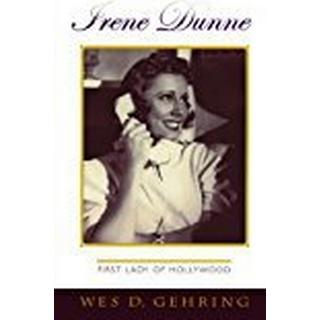 Irene Dunne: First Lady of Hollywood: First Lady of Hollywood (Filmmakers Series) (The Scarecrow Filmmakers Series)