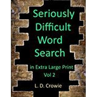 Seriously Difficult Word Search in Extra Large Print Vol 2