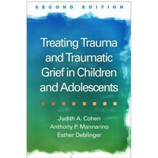 Treating Trauma and Traumatic Grief in Children and Adolescents (Inbunden, 2017)
