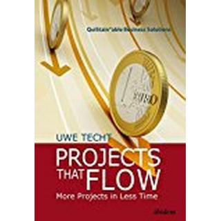 Projects That Flow: More Projects in Less Time (Quistainable Business Solution)
