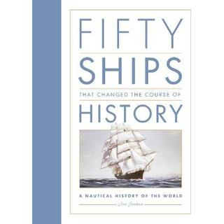 Fifty ships that changed the course of history - a nautical history of the (Inbunden, 2016)