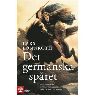 Det germanska spåret: en västerländsk litteraturtradition från Tacitus till Tolkien (Inbunden, 2017)