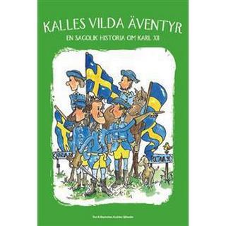 Kalles vilda äventyr: en sagolik historia om Karl XII (Inbunden, 2017)