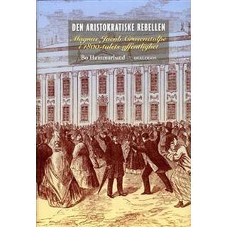 Den aristokratiske rebellen: Magnus Jacob Crusenstolpe i 1800-talets offentlighet (Inbunden, 2017)