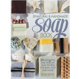 The Natural and Handmade Soap Book: 20 Delightful and Delicate Soap Recipes for Bath, Kids and Home (Häftad, 2014)