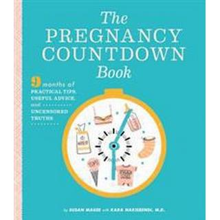 The Pregnancy Countdown Book: Nine Months of Practical Tips, Useful Advice, and Uncensored Truths (Häftad, 2012)