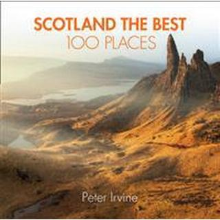 Scotland the Best 100 Places: Extraordinary Places and Where Best to Walk, Eat and Sleep (Häftad, 2017)