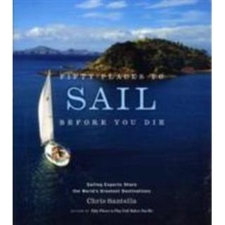 Fifty Places to Sail Before You Die (Inbunden, 2007)