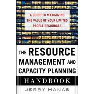 The Resource Management and Capacity Planning Handbook: A Guide to Maximizing the Value of Your Limited People Resources (Inbunden, 2014)