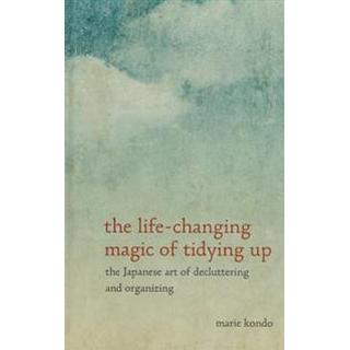 The Life-Changing Magic of Tidying Up: The Japanese Art of Decluttering and Organizing (Inbunden, 2015)