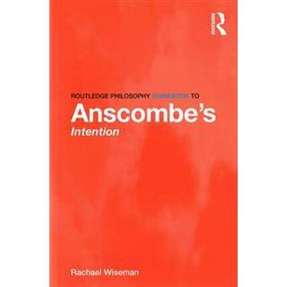 Routledge Philosophy Guidebook to Anscombe S Intention (Häftad, 2016)