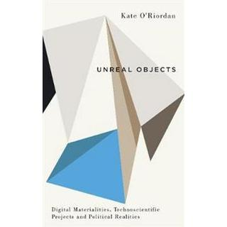 Unreal objects - digital materialities, technoscientific projects and polit (Pocket, 2017)