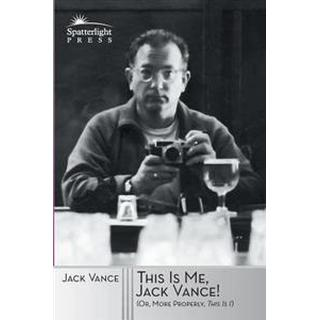 This Is Me, Jack Vance!: (Or, More Properly, This Is I) (Häftad, 2016)