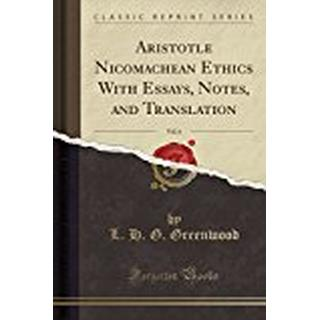 Aristotle Nicomachean Ethics With Essays, Notes, and Translation, Vol. 6 (Classic Reprint)