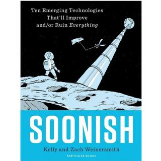 Soonish: Ten Emerging Technologies That Will Improve and/or Ruin Everything, Hardback