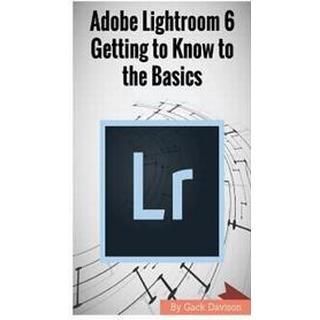 Adobe Lightroom 6: Getting to Know to the Basics (Häftad, 2017)