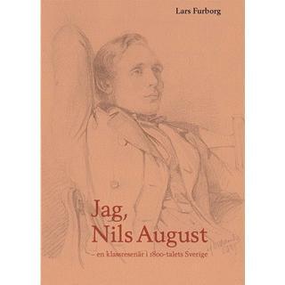 Jag, Nils August – en klassresenär i 1800-talets Sverige. (Inbunden, 2018)