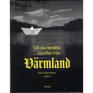 Låt oss berätta: noveller från Värmland - den tredje boken (Inbunden)