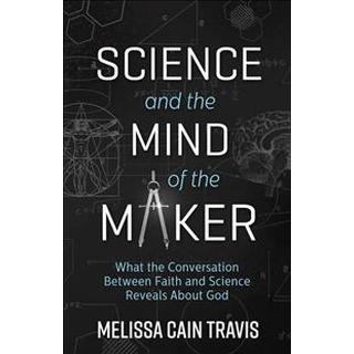Science and the Mind of the Maker: What the Conversation Between Faith and Science Reveals about God (Häftad, 2018)