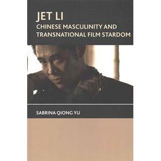 Jet Li: Chinese Masculinity and Transnational Film Stardom (Häftad, 2015)