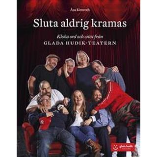 Sluta aldrig kramas: kloka ord och citat från Glada Hudik-teatern (Inbunden)