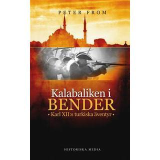 Kalabaliken i Bender: Karl XII:s turkiska äventyr (Häftad)